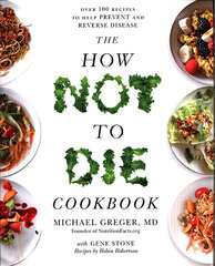 How Not To Die Cookbook: Over 100 Recipes to Help Prevent and Reverse Disease kaina ir informacija | Receptų knygos | pigu.lt