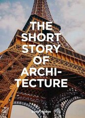 Short Story of Architecture : A Pocket Guide to Key Styles, Buildings, Elements & Materials, The kaina ir informacija | Knygos apie architektūrą | pigu.lt