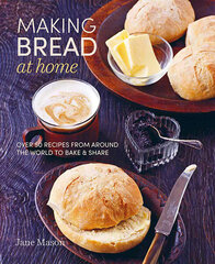 Making Bread at Home : Over 50 Recipes from Around the World to Bake and Share kaina ir informacija | Receptų knygos | pigu.lt